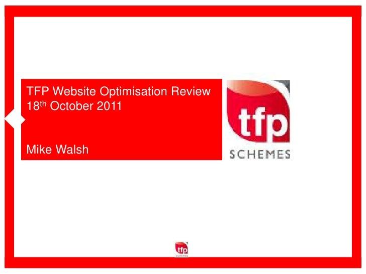TFP Website Optimisation Review<br />18th October 2011 <br />Mike Walsh<br />