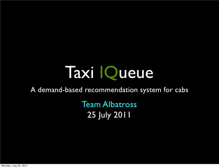 Taxi IQueue                        A demand-based recommendation system for cabs                                      Team...