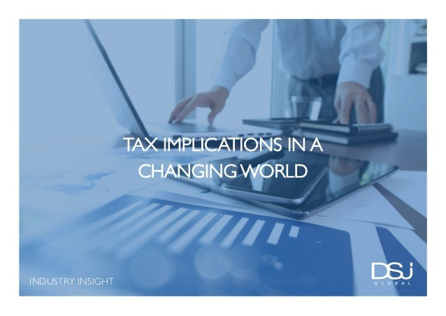 INDUSTRY INSIGHT TAX IMPLICATIONS IN A CHANGING WORLD