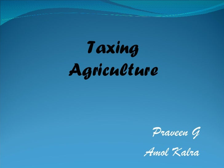 Praveen G Amol Kalra Taxing Agriculture