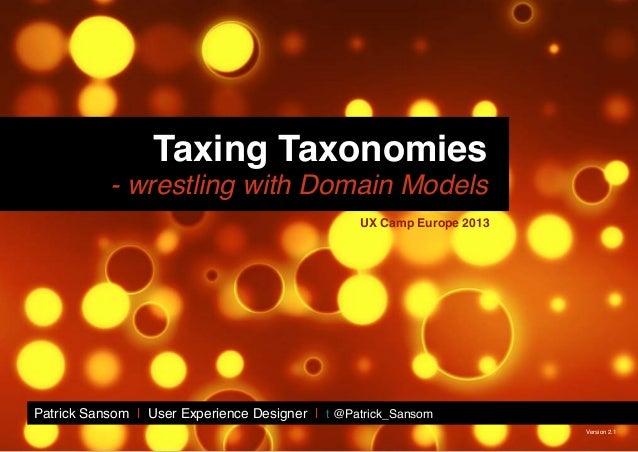 Patrick Sansom | Taxing Taxonomies - wrestling with Domain Models 1 Taxing Taxonomies - wrestling with Domain Models Patri...