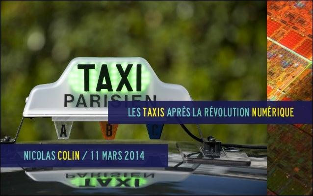 Les taxis après la révolution numérique Nicolas COlin / 11 mars 2014