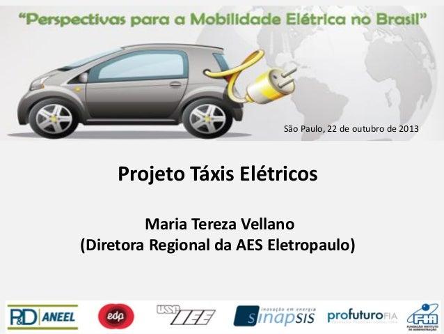 São Paulo, 22 de outubro de 2013  Projeto Táxis Elétricos Maria Tereza Vellano (Diretora Regional da AES Eletropaulo)
