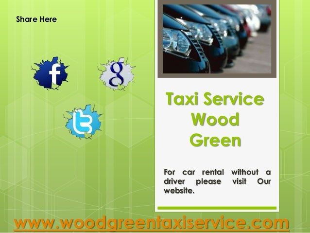 Taxi Service Wood Green www.woodgreentaxiservice.com Share Here For car rental without a driver please visit Our website.