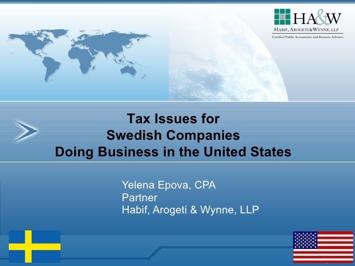 Yelena Epova, CPA Partner Habif, Arogeti & Wynne, LLP Tax Issues for  Swedish Companies  Doing Business in the United States