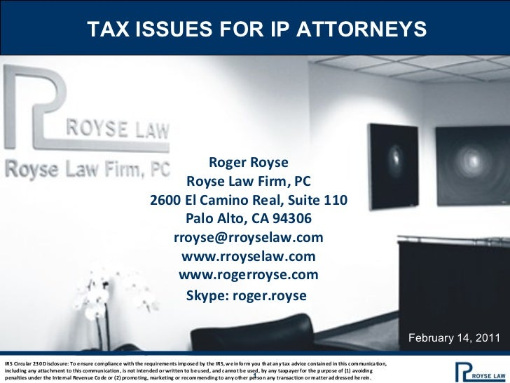 TAX ISSUES FOR IP ATTORNEYS Roger Royse Royse Law Firm, PC 2600 El Camino Real, Suite 110 Palo Alto, CA 94306 [email_addre...
