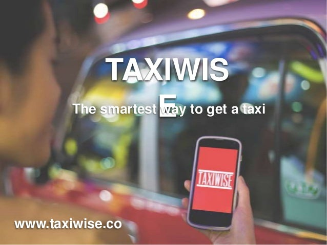 TAXIWIS The smartestE to get a taxi way  www.taxiwise.co