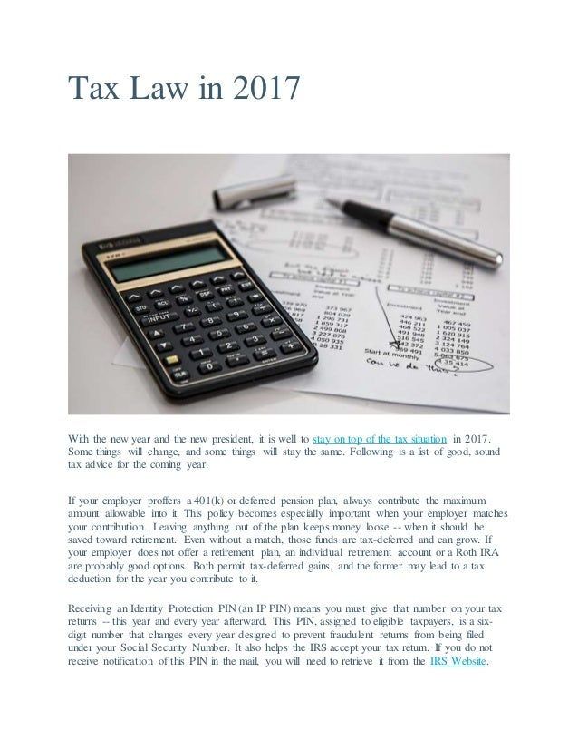 Tax Law in 2017 With the new year and the new president, it is well to stay on top of the tax situation in 2017. Some thin...