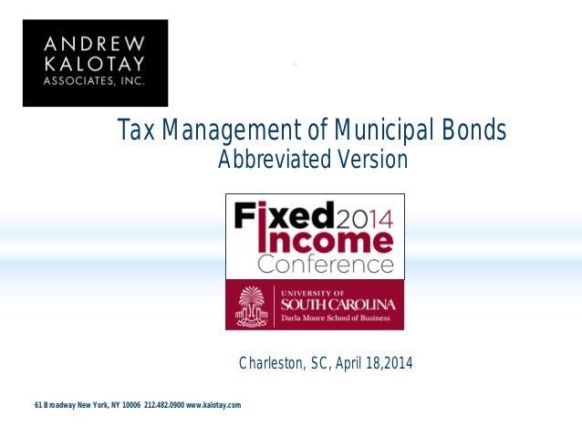 61 Broadway New York, NY 10006 212.482.0900 www.kalotay.com Tax Management of Municipal Bonds Abbreviated Version Charlest...