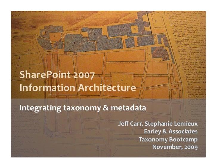 SharePoint2007 InformationArchitecture Integratingtaxonomy&metadata                         JeffCarr,StephanieL...