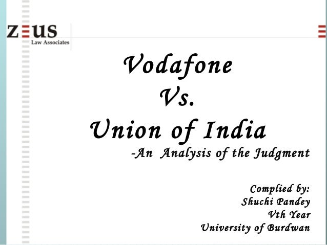 Vodafone Vs. Union of India -An Analysis of the Judgment Complied by: Shuchi Pandey Vth Year University of Burdwan