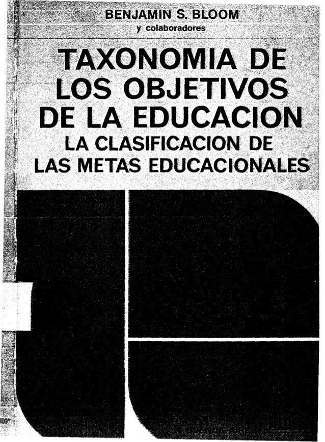 """BENJAMINS. BLOOM ,,,~-,,""""""""""""~~,_""""~<"""""""""""","""",,~,,~..;,~_,,y,,colabol'adoFel>e TAXONOMIA DE LOS OBJETIVOS DE LA EDUCACION La cla..."""