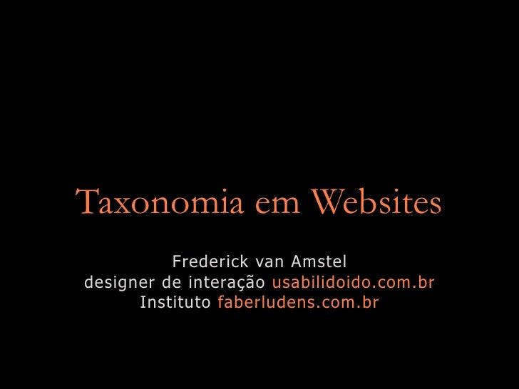 Taxonomia em Websites           Frederick van Amstel designer de interação usabilidoido.com.br       Instituto faberludens...
