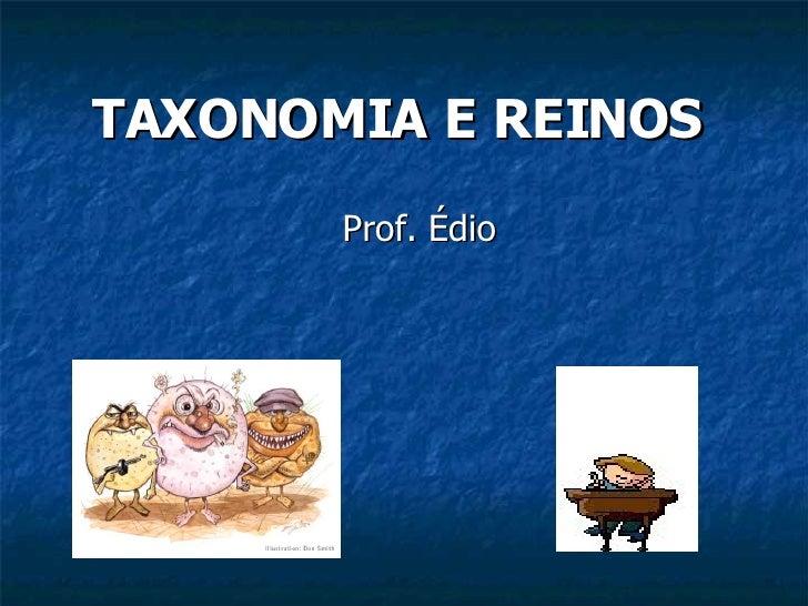 TAXONOMIA E REINOS Prof. Édio