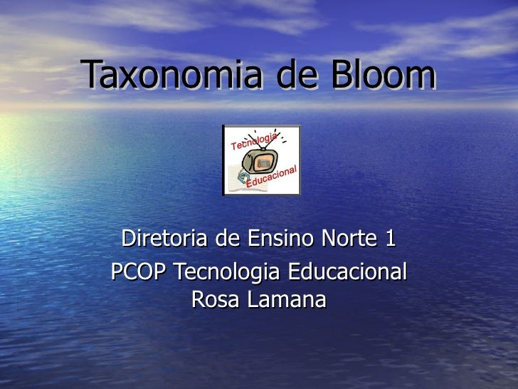 Diretoria de Ensino Norte 1 PCOP Tecnologia Educacional Rosa Lamana Taxonomia de Bloom