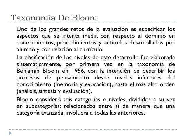 Taxonomía De Bloom Uno de los grandes retos de la evaluación es especificar los aspectos que se intenta medir, con respect...