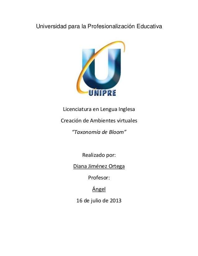 """Universidad para la Profesionalización Educativa Licenciatura en Lengua Inglesa Creación de Ambientes virtuales """"Taxonomía..."""