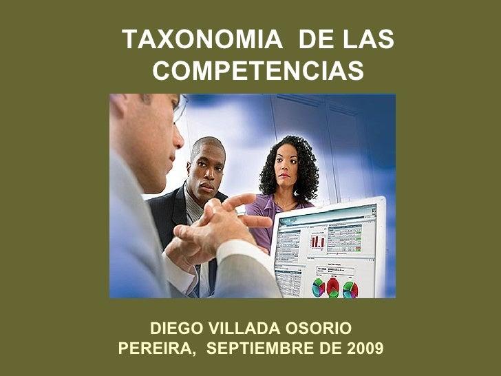TAXONOMIA  DE LAS COMPETENCIAS DIEGO VILLADA OSORIO PEREIRA,  SEPTIEMBRE DE 2009