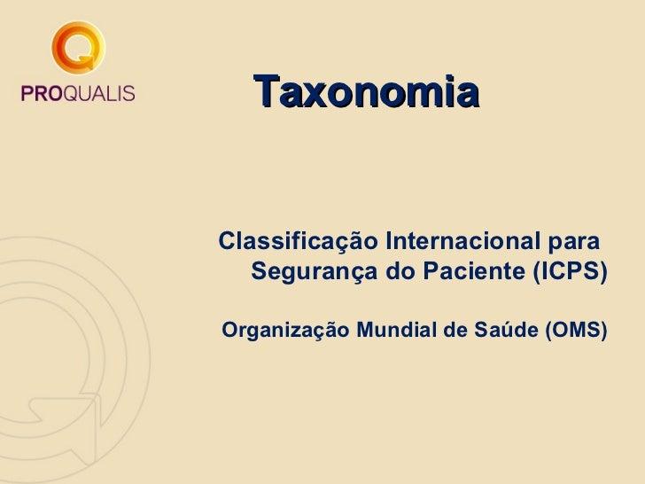 TaxonomiaClassificação Internacional para   Segurança do Paciente (ICPS)Organização Mundial de Saúde (OMS)