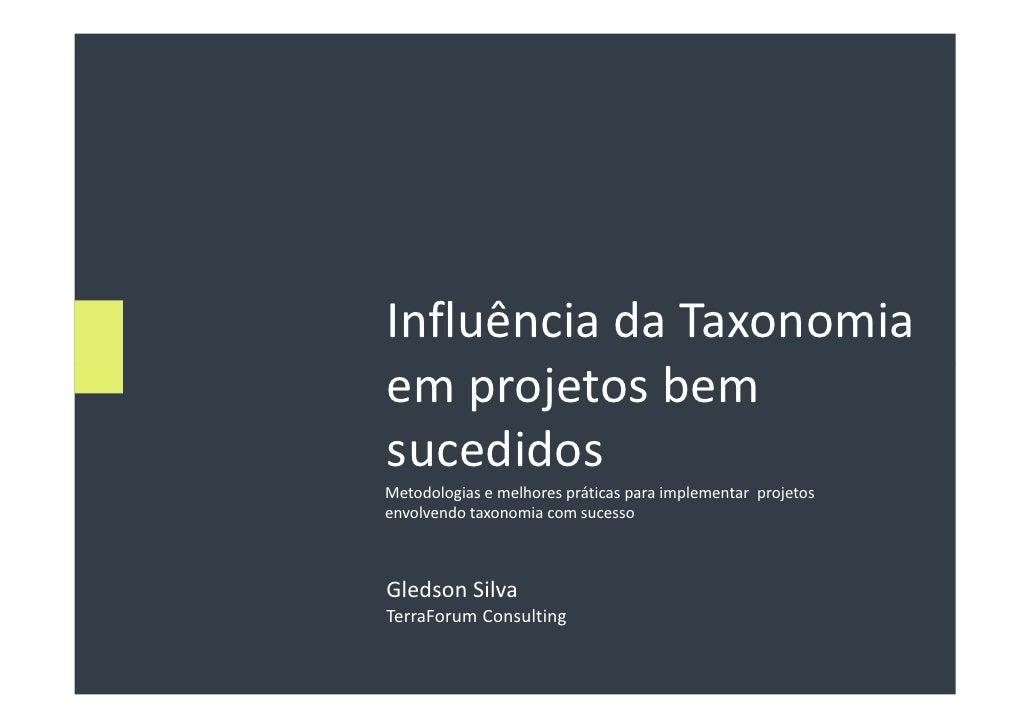Influência da Taxonomia em projetos bem sucedidos Metodologias e melhores práticas para implementar projetos envolvendo ta...
