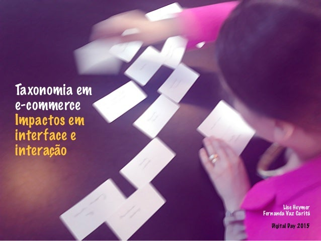 ! Lise Heymer Fernanda Vaz Caritá ! Digital Day 2015 ! Taxonomia em e-commerce Impactos em interface e interação