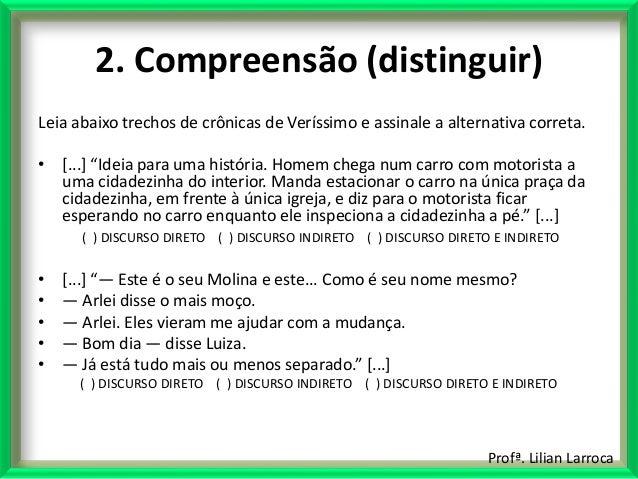 Profª. Lilian Larroca 2. Compreensão (distinguir) Leia abaixo trechos de crônicas de Veríssimo e assinale a alternativa co...