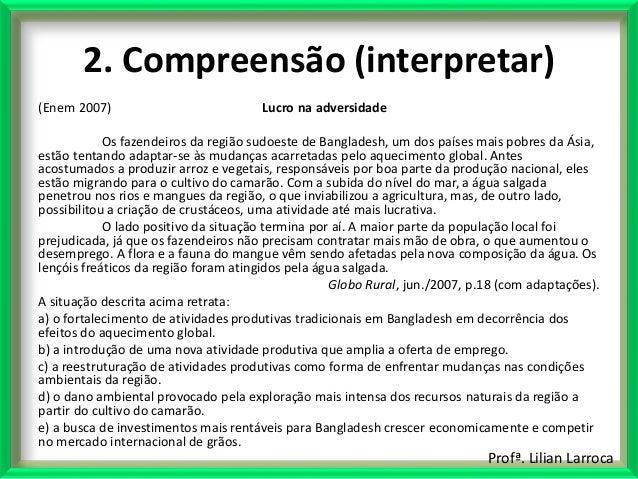 Profª. Lilian Larroca 2. Compreensão (interpretar) (Enem 2007) Lucro na adversidade Os fazendeiros da região sudoeste de B...