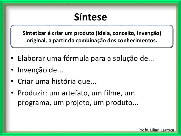 Profª. Lilian Larroca Síntese • Elaborar uma fórmula para a solução de... • Invenção de... • Criar uma história que... • P...