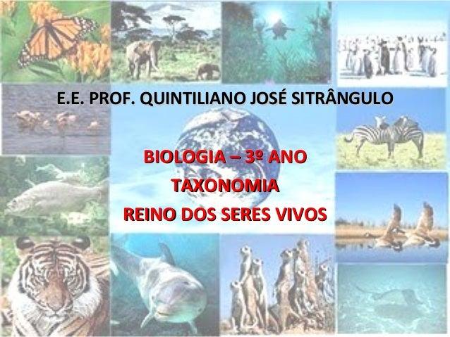 E.E. PROF. QUINTILIANO JOSÉ SITRÂNGULOE.E. PROF. QUINTILIANO JOSÉ SITRÂNGULO BIOLOGIA – 3º ANOBIOLOGIA – 3º ANO TAXONOMIAT...