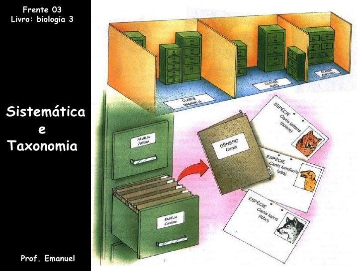 Sistemática  e  Taxonomia  Prof. Emanuel Frente 03 Livro: biologia 3