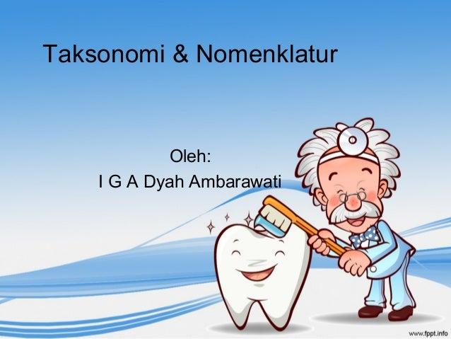 Taksonomi & Nomenklatur Oleh: I G A Dyah Ambarawati