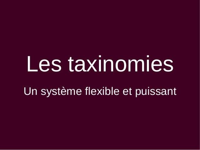 Les taxinomies Un système flexible et puissant