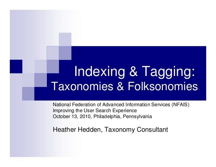 Indexing & Tagging:Taxonomies & FolksonomiesNational Federation of Advanced Information Services (NFAIS)Improving the User...