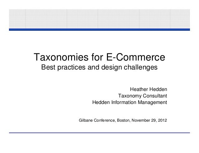 Taxonomies for E-Commerce Best practices and design challenges                                 Heather Hedden             ...