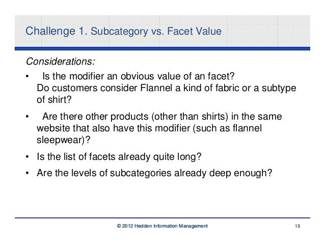 Challenge 1. Subcategory vs. Facet ValueConsiderations:• Is the modifier an obvious value of an facet?  Do customers consi...
