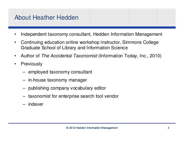 About Heather Hedden•   Independent taxonomy consultant, Hedden Information Management•   Continuing education online work...
