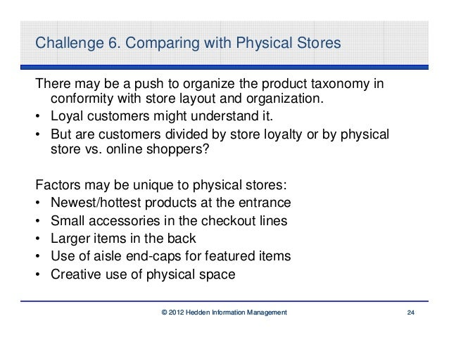 Challenge 6. Comparing with Physical StoresThere may be a push to organize the product taxonomy in  conformity with store ...