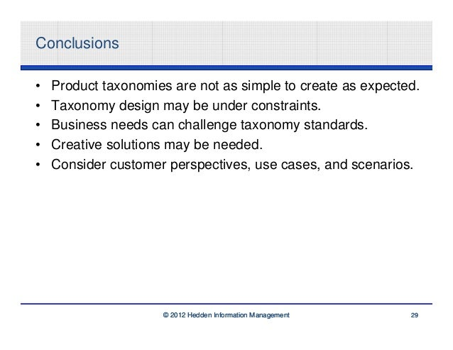 Conclusions•   Product taxonomies are not as simple to create as expected.•   Taxonomy design may be under constraints.•  ...