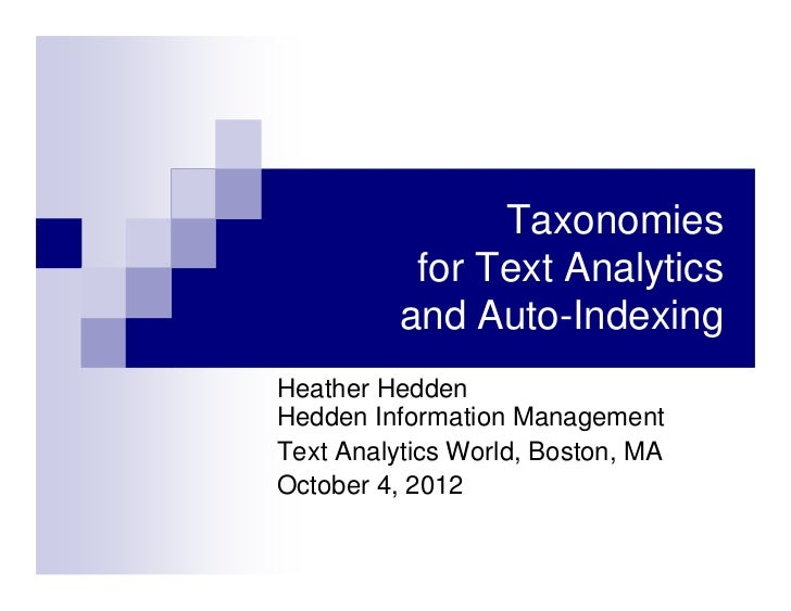 Taxonomies           for Text Analytics          and Auto-IndexingHeather HeddenHedden Information ManagementText Analytic...