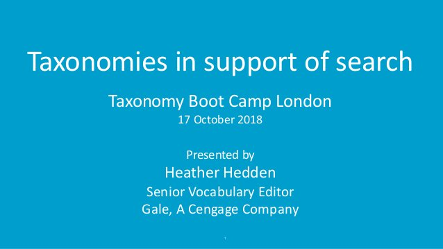 1 Taxonomies in support of search Taxonomy Boot Camp London 17 October 2018 Presented by Heather Hedden Senior Vocabulary ...