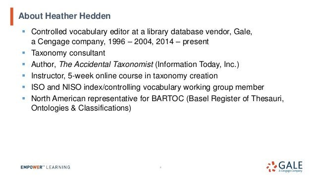 ▪ Controlled vocabulary editor at a library database vendor, Gale, a Cengage company, 1996 – 2004, 2014 – present ▪ Taxono...