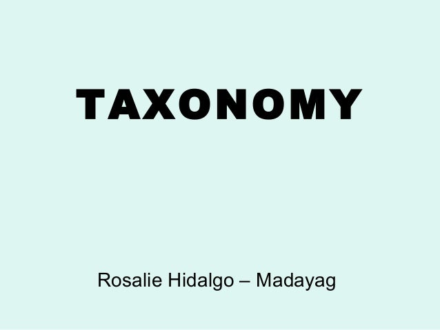 TAXONOMY  Rosalie Hidalgo – Madayag
