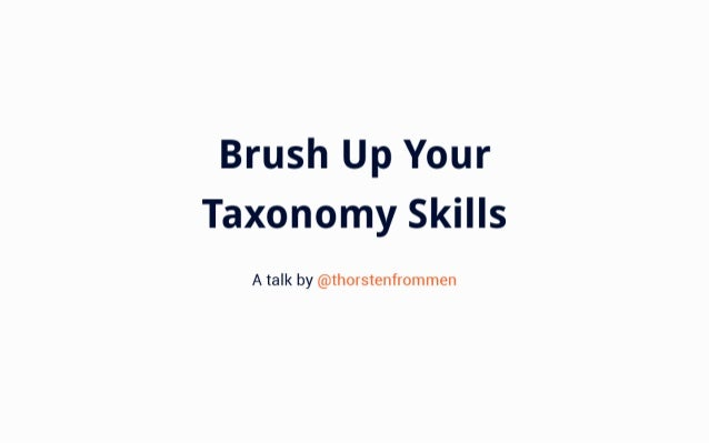 Brush Up Your Taxonomy Skills  A talk by @thorstenfrommen