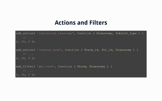 Actions and Filters  I  addiaction(  1eqi: teIeditaxonomy',  function ( $taxonomy,  $objectitype ) {  },  );   addiaction(...