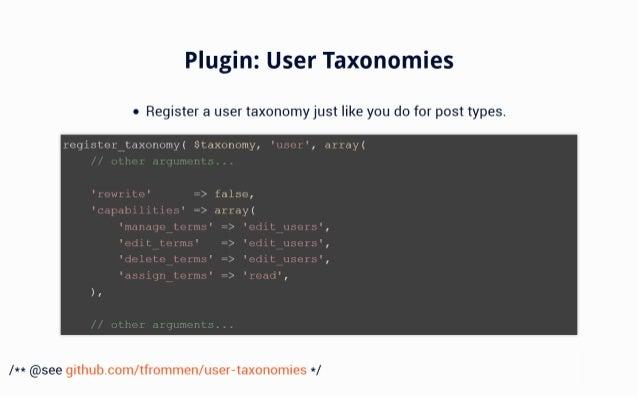 "Plugin:  User Taxonomies  <' Register a user taxonomy just like you do for post types.   "" ""Ir= .b: (nu9)uy i . -'I""'! Ir,..."