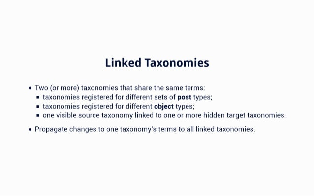 Linked Taxonomies   Two (or more) taxonomies that share the same terms:  H taxonomies registered for different sets of pos...