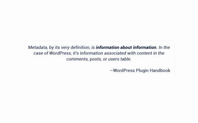 Metadata,  by its very definition,  is information about information.  In the case of WordPress,  it's information associa...