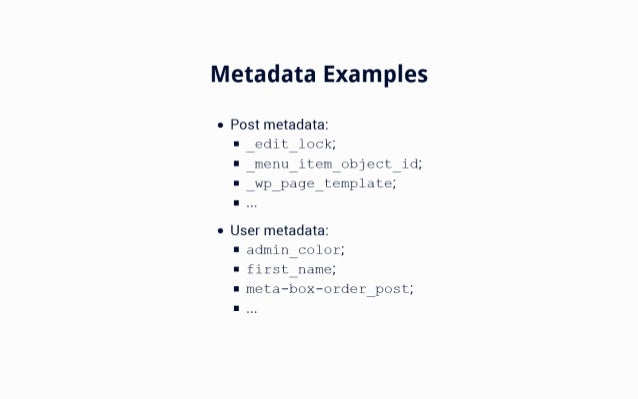 Metadata Examples  r Post metadata:  I'.  _edit_lock;  I'.  _menu_item_object_id;  F _wp_page_template;   F   V User metad...
