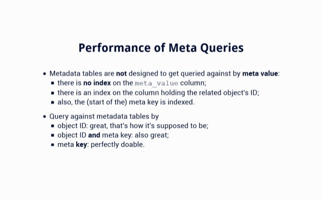 """Performance of Meta Queries  6 Metadata tables are not designed to get queried against by meta value:  I"""".  there is no in..."""