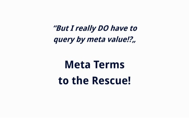 """""""But I really DO have to query by meta value! ?,,   Meta Terms to the Rescue!"""